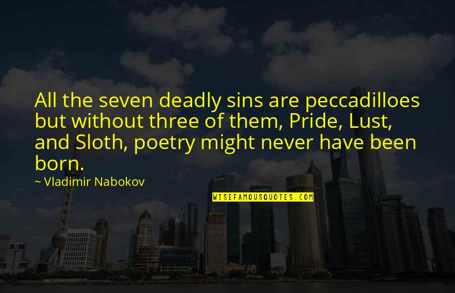 Seven Deadly Sins Sloth Quotes By Vladimir Nabokov: All the seven deadly sins are peccadilloes but