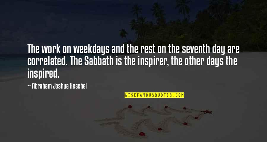Seventh Day Sabbath Quotes By Abraham Joshua Heschel: The work on weekdays and the rest on