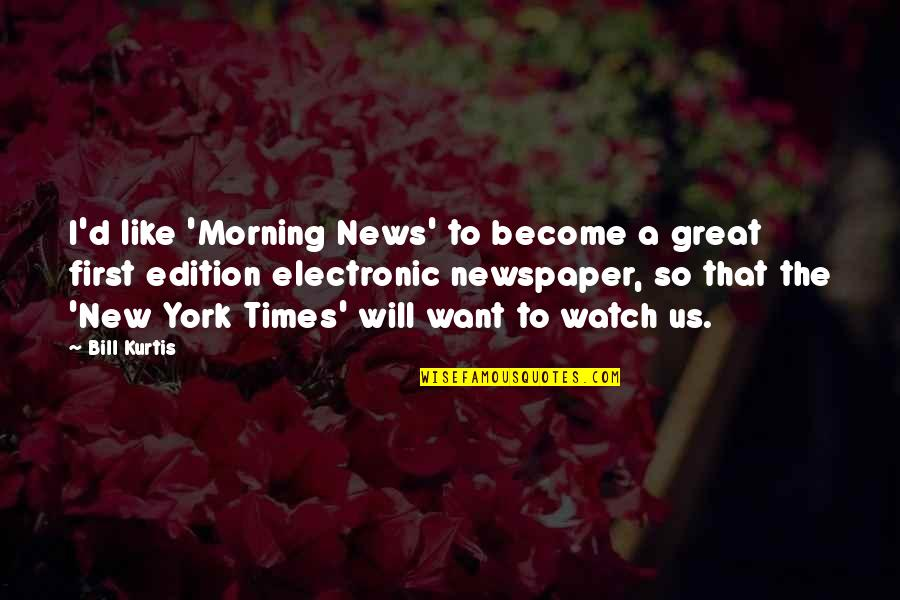 Sex And Violence On Tv Quotes By Bill Kurtis: I'd like 'Morning News' to become a great