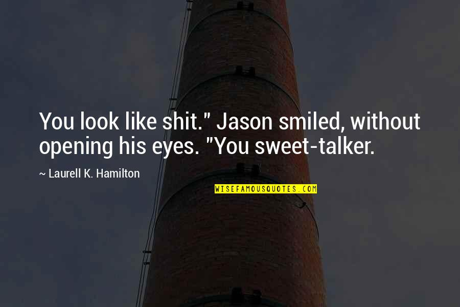 """Sex And Violence On Tv Quotes By Laurell K. Hamilton: You look like shit."""" Jason smiled, without opening"""