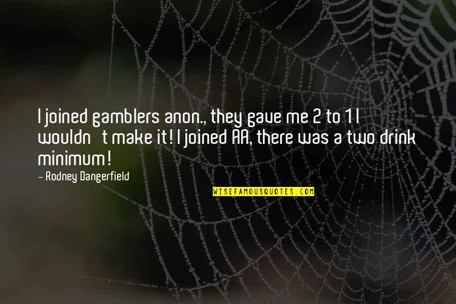 Sex And Violence On Tv Quotes By Rodney Dangerfield: I joined gamblers anon., they gave me 2