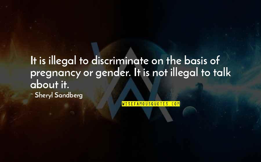Sexdorable Quotes By Sheryl Sandberg: It is illegal to discriminate on the basis