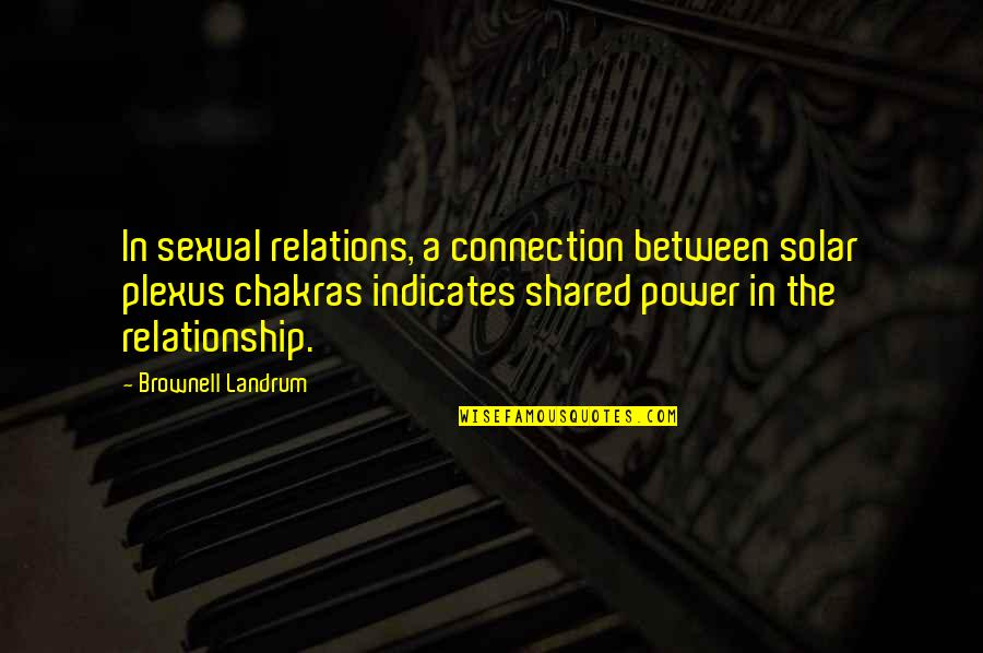 Sexual Relationships Quotes By Brownell Landrum: In sexual relations, a connection between solar plexus
