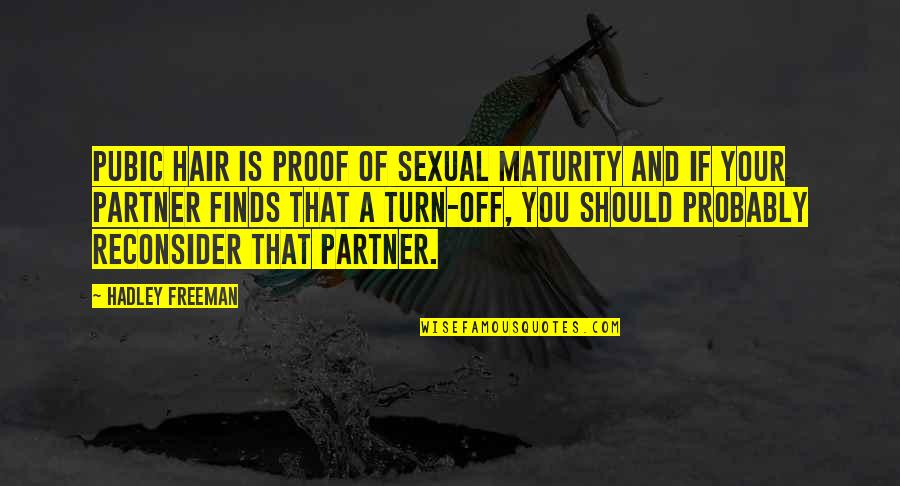 Sexual Relationships Quotes By Hadley Freeman: Pubic hair is proof of sexual maturity and