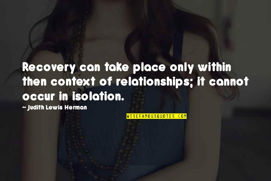 Sexual Relationships Quotes By Judith Lewis Herman: Recovery can take place only within then context