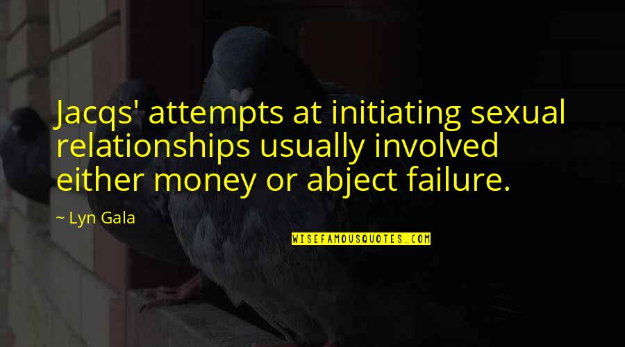 Sexual Relationships Quotes By Lyn Gala: Jacqs' attempts at initiating sexual relationships usually involved