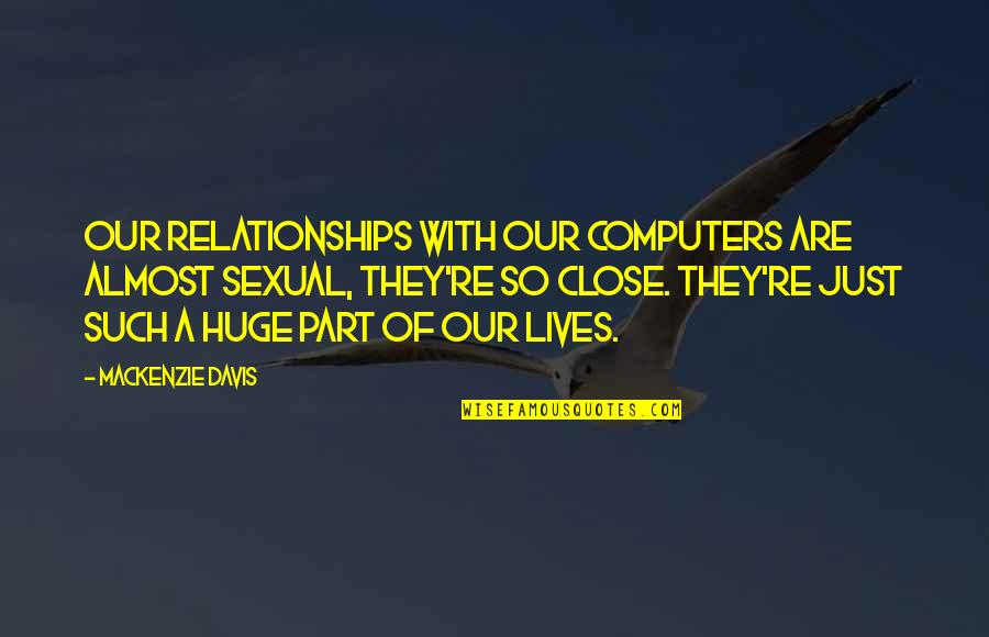 Sexual Relationships Quotes By Mackenzie Davis: Our relationships with our computers are almost sexual,