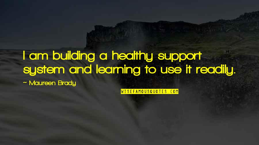Sexual Relationships Quotes By Maureen Brady: I am building a healthy support system and