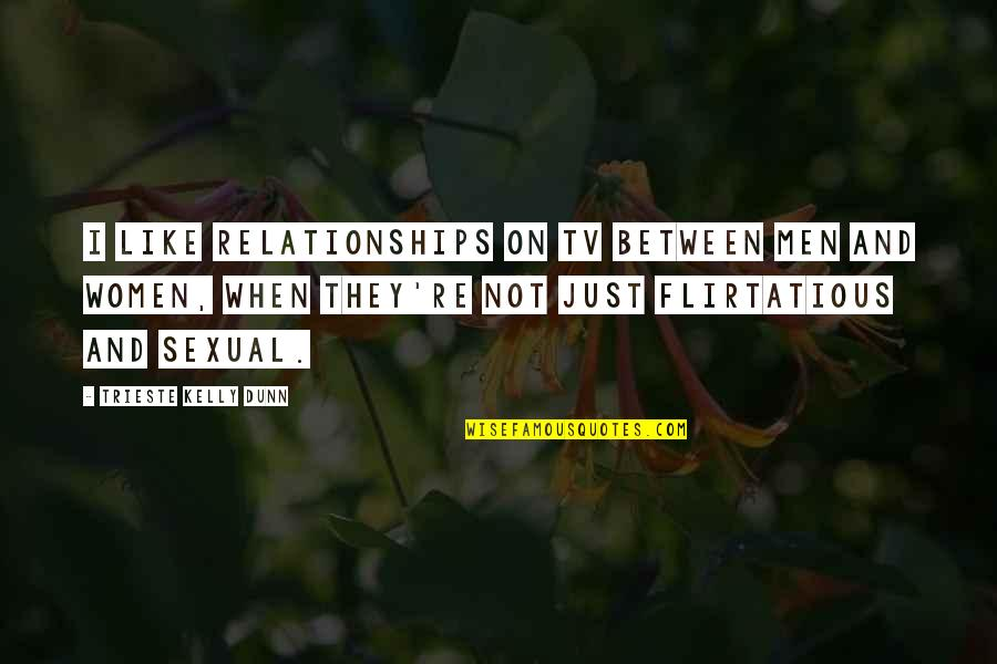 Sexual Relationships Quotes By Trieste Kelly Dunn: I like relationships on TV between men and