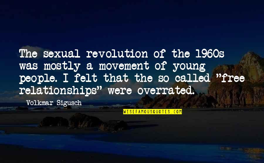 Sexual Relationships Quotes By Volkmar Sigusch: The sexual revolution of the 1960s was mostly