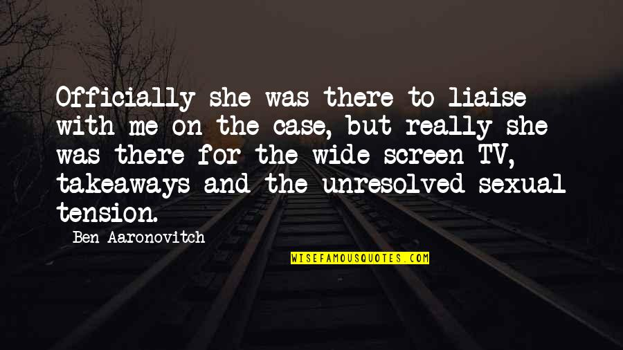 Sexual Tension Quotes By Ben Aaronovitch: Officially she was there to liaise with me
