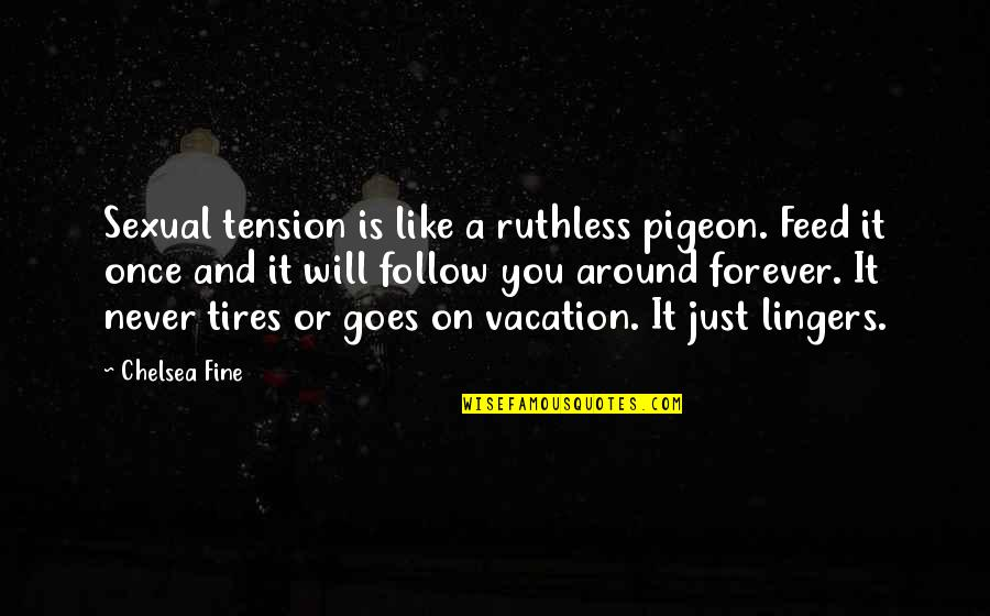 Sexual Tension Quotes By Chelsea Fine: Sexual tension is like a ruthless pigeon. Feed