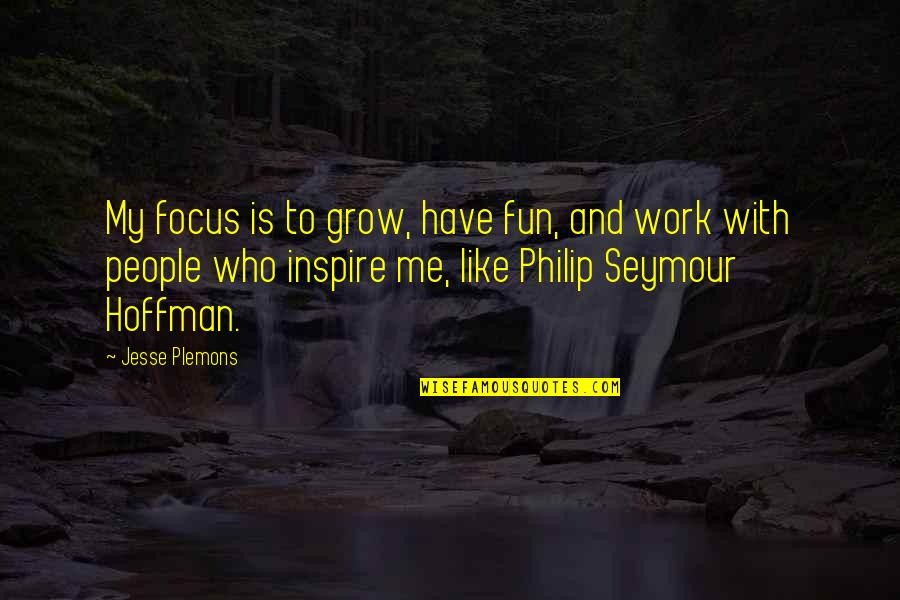 Seymour Hoffman Quotes By Jesse Plemons: My focus is to grow, have fun, and