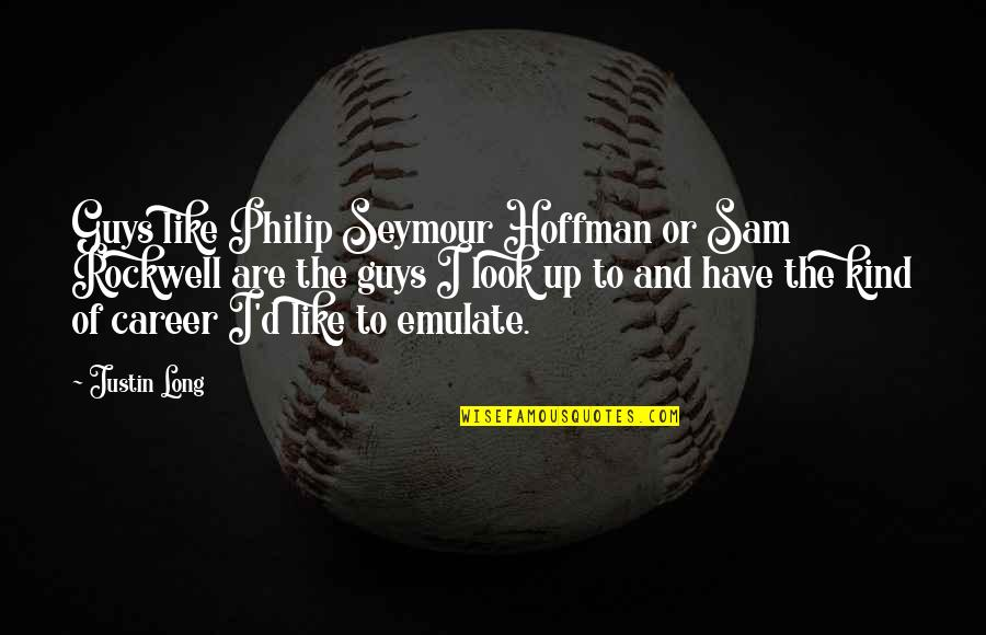 Seymour Hoffman Quotes By Justin Long: Guys like Philip Seymour Hoffman or Sam Rockwell