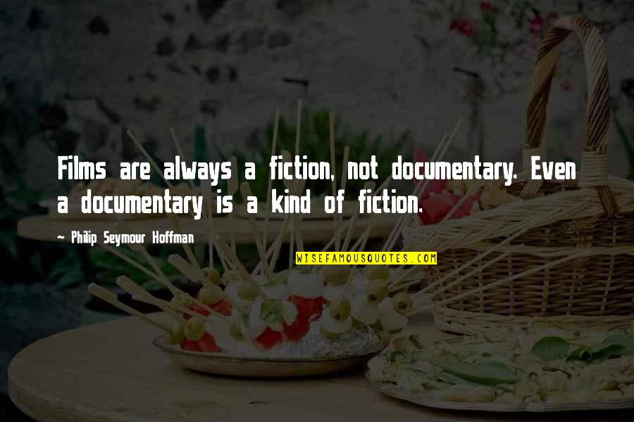 Seymour Hoffman Quotes By Philip Seymour Hoffman: Films are always a fiction, not documentary. Even