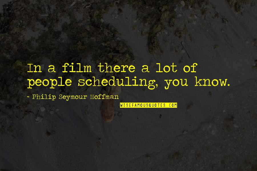 Seymour Hoffman Quotes By Philip Seymour Hoffman: In a film there a lot of people