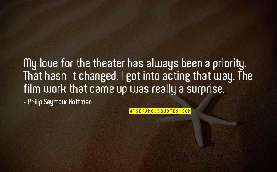 Seymour Hoffman Quotes By Philip Seymour Hoffman: My love for the theater has always been