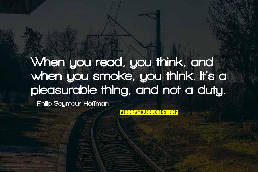 Seymour Hoffman Quotes By Philip Seymour Hoffman: When you read, you think, and when you