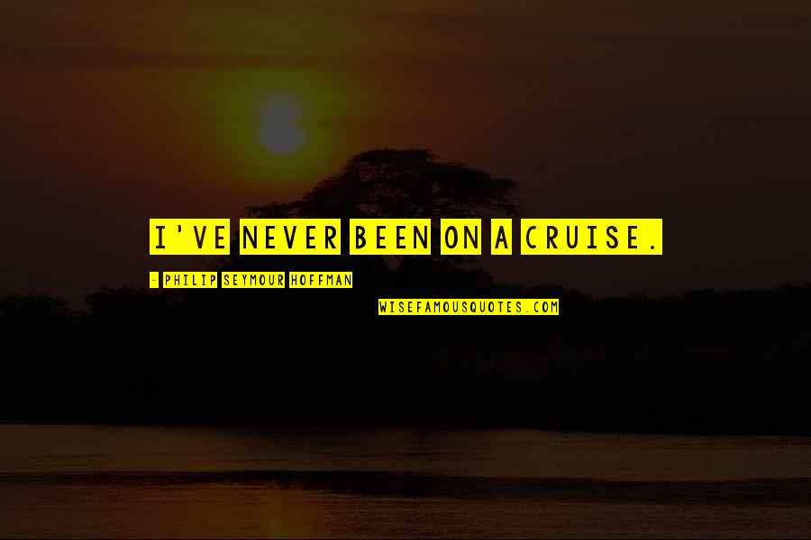 Seymour Hoffman Quotes By Philip Seymour Hoffman: I've never been on a cruise.