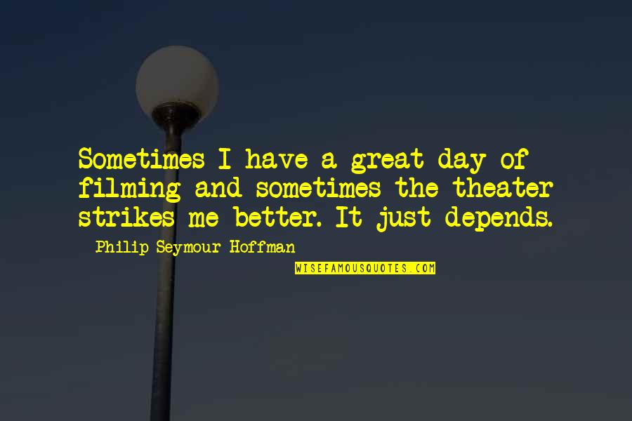 Seymour Hoffman Quotes By Philip Seymour Hoffman: Sometimes I have a great day of filming