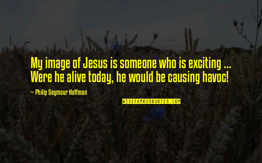 Seymour Hoffman Quotes By Philip Seymour Hoffman: My image of Jesus is someone who is