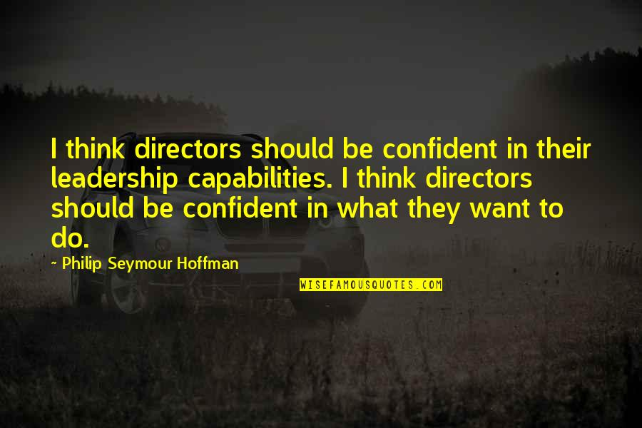 Seymour Hoffman Quotes By Philip Seymour Hoffman: I think directors should be confident in their