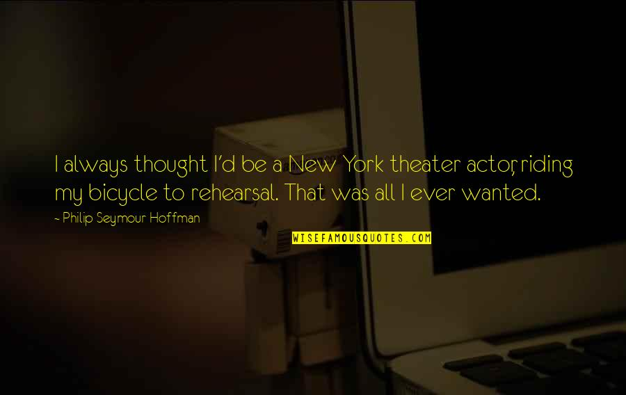 Seymour Hoffman Quotes By Philip Seymour Hoffman: I always thought I'd be a New York