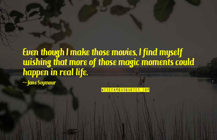 Seymour Quotes By Jane Seymour: Even though I make those movies, I find
