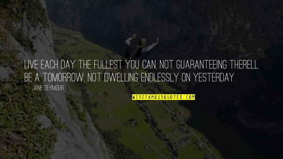Seymour Quotes By Jane Seymour: Live each day the fullest you can, not