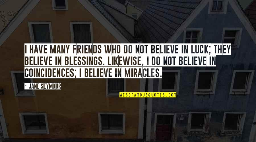 Seymour Quotes By Jane Seymour: I have many friends who do not believe