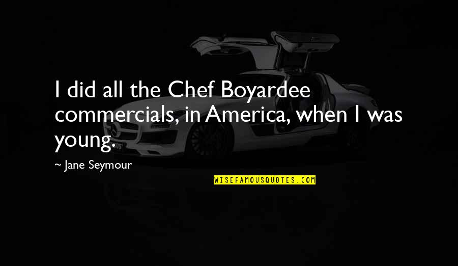 Seymour Quotes By Jane Seymour: I did all the Chef Boyardee commercials, in