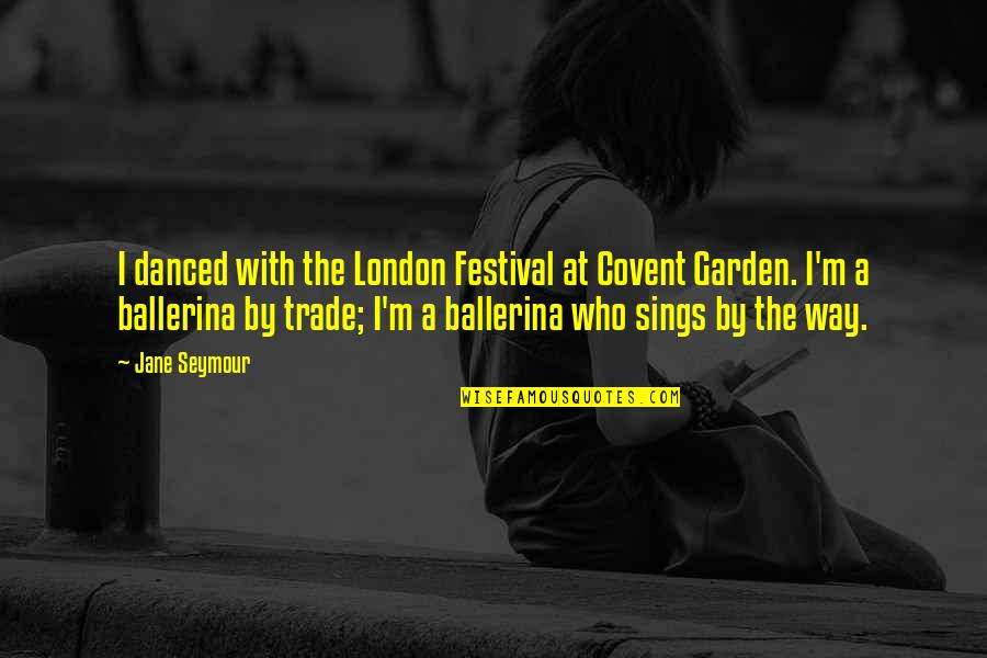 Seymour Quotes By Jane Seymour: I danced with the London Festival at Covent