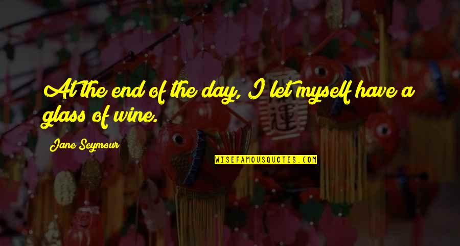 Seymour Quotes By Jane Seymour: At the end of the day, I let