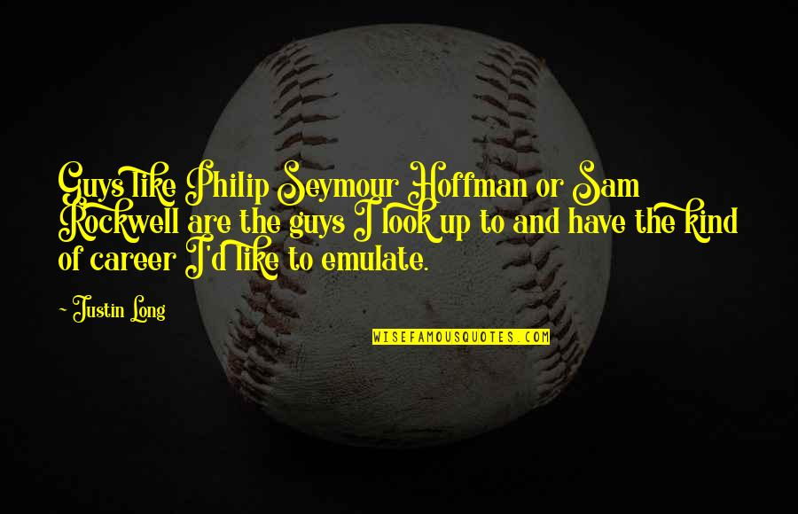 Seymour Quotes By Justin Long: Guys like Philip Seymour Hoffman or Sam Rockwell