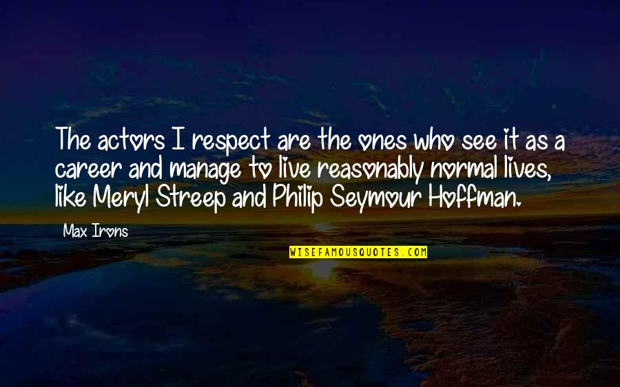 Seymour Quotes By Max Irons: The actors I respect are the ones who