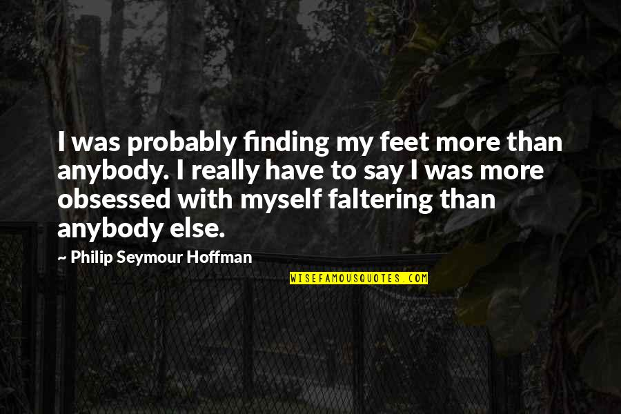 Seymour Quotes By Philip Seymour Hoffman: I was probably finding my feet more than