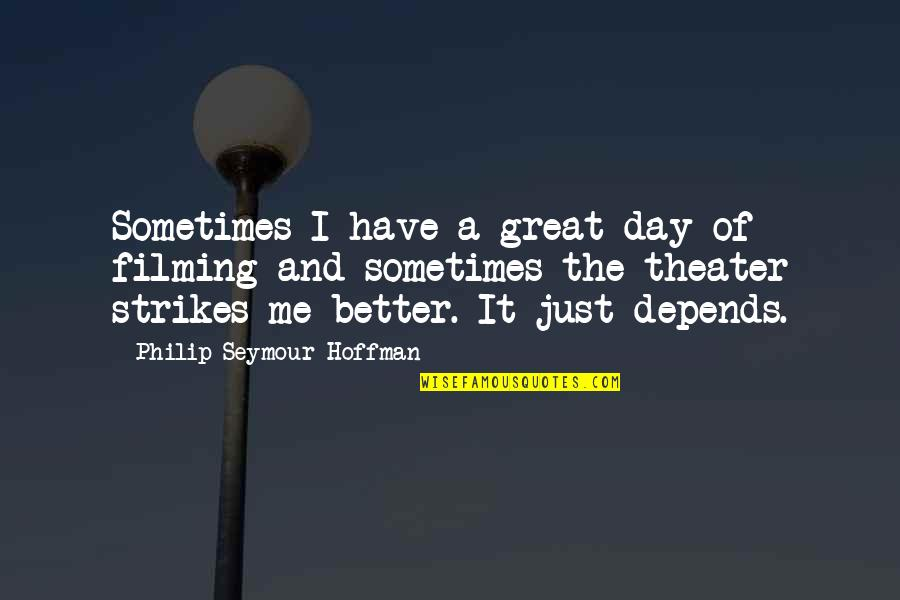 Seymour Quotes By Philip Seymour Hoffman: Sometimes I have a great day of filming
