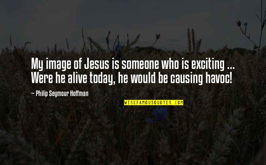 Seymour Quotes By Philip Seymour Hoffman: My image of Jesus is someone who is