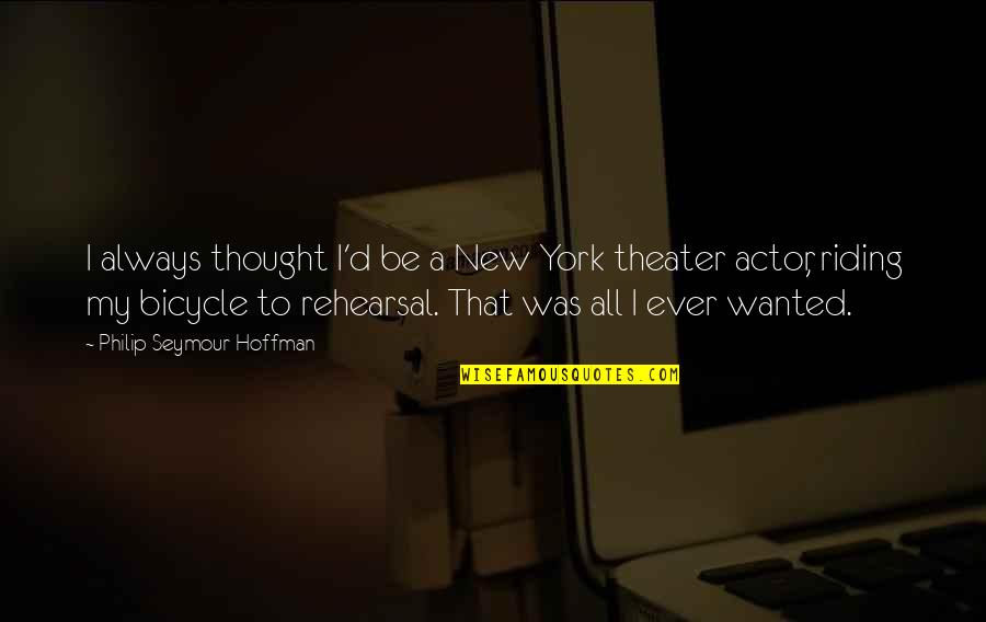 Seymour Quotes By Philip Seymour Hoffman: I always thought I'd be a New York