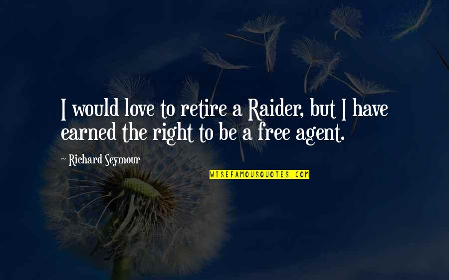 Seymour Quotes By Richard Seymour: I would love to retire a Raider, but