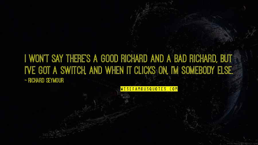 Seymour Quotes By Richard Seymour: I won't say there's a good Richard and