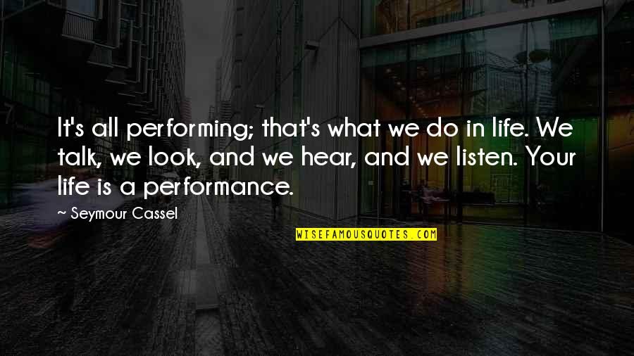 Seymour Quotes By Seymour Cassel: It's all performing; that's what we do in