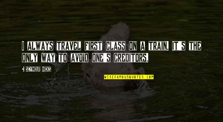 Seymour Quotes By Seymour Hicks: I always travel first class on a train.