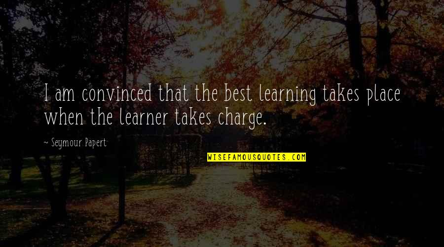 Seymour Quotes By Seymour Papert: I am convinced that the best learning takes