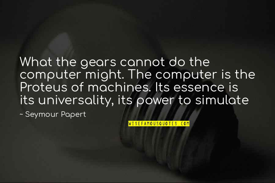 Seymour Quotes By Seymour Papert: What the gears cannot do the computer might.