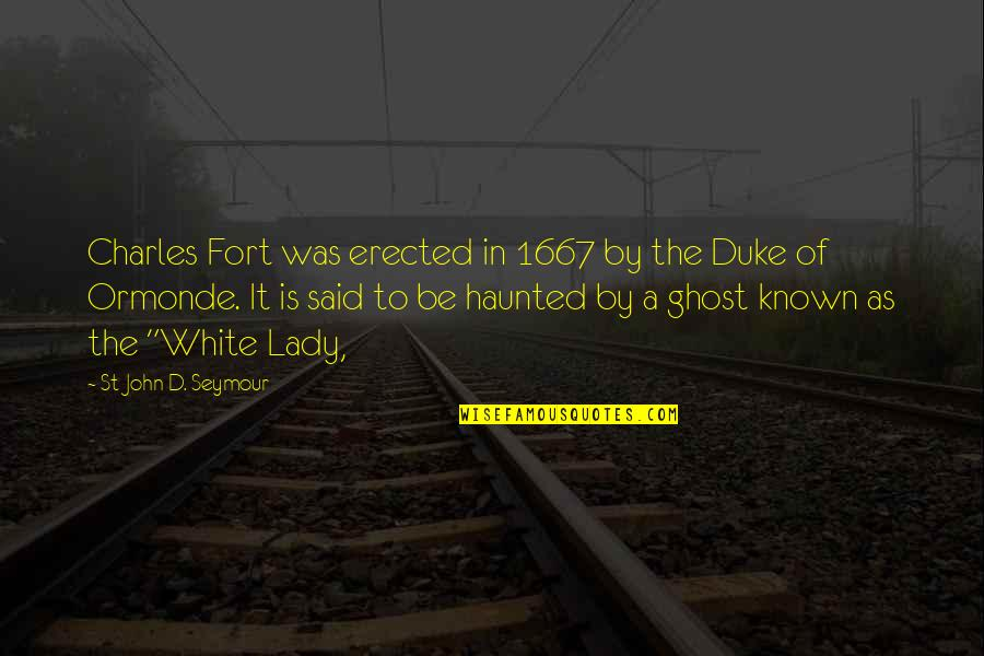 Seymour Quotes By St John D. Seymour: Charles Fort was erected in 1667 by the
