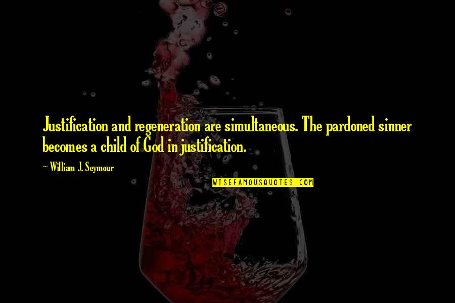 Seymour Quotes By William J. Seymour: Justification and regeneration are simultaneous. The pardoned sinner