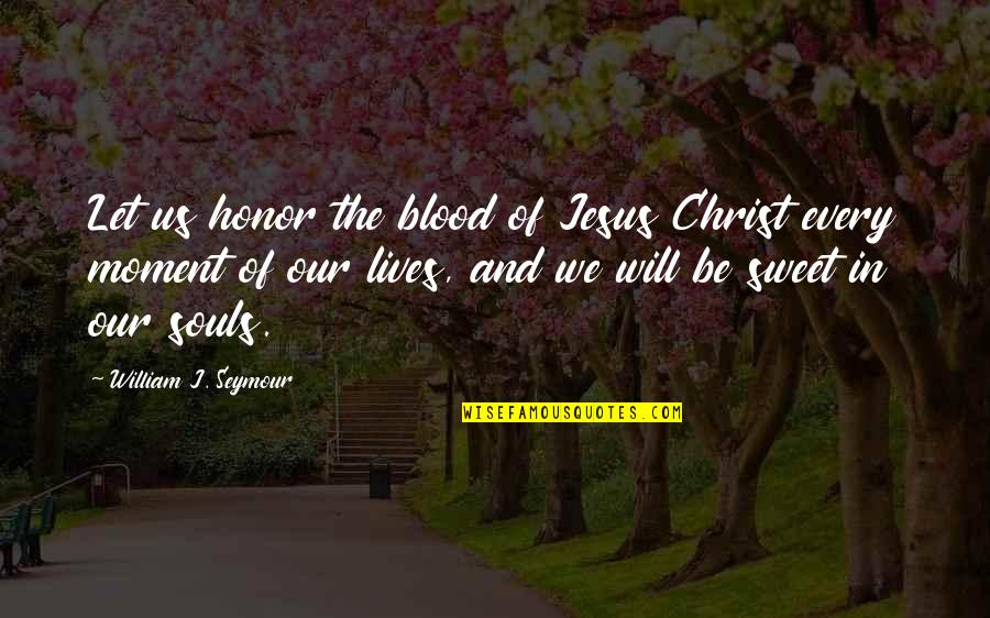 Seymour Quotes By William J. Seymour: Let us honor the blood of Jesus Christ