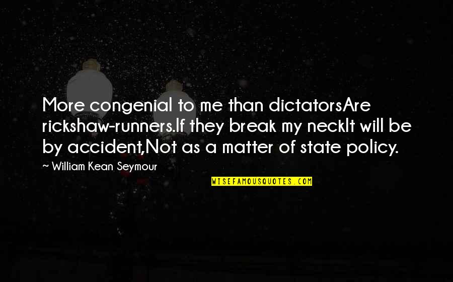 Seymour Quotes By William Kean Seymour: More congenial to me than dictatorsAre rickshaw-runners.If they