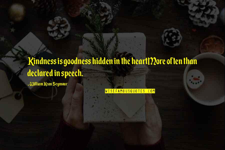 Seymour Quotes By William Kean Seymour: Kindness is goodness hidden in the heartMore often